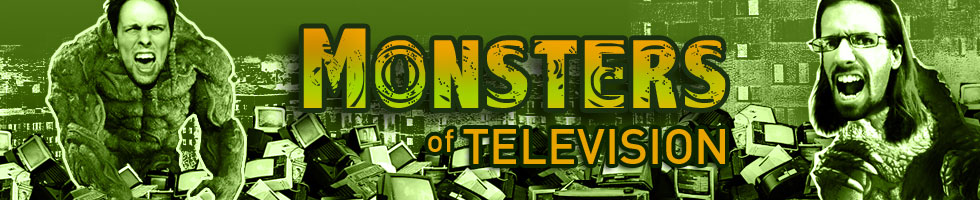 These are the Monsters of Television